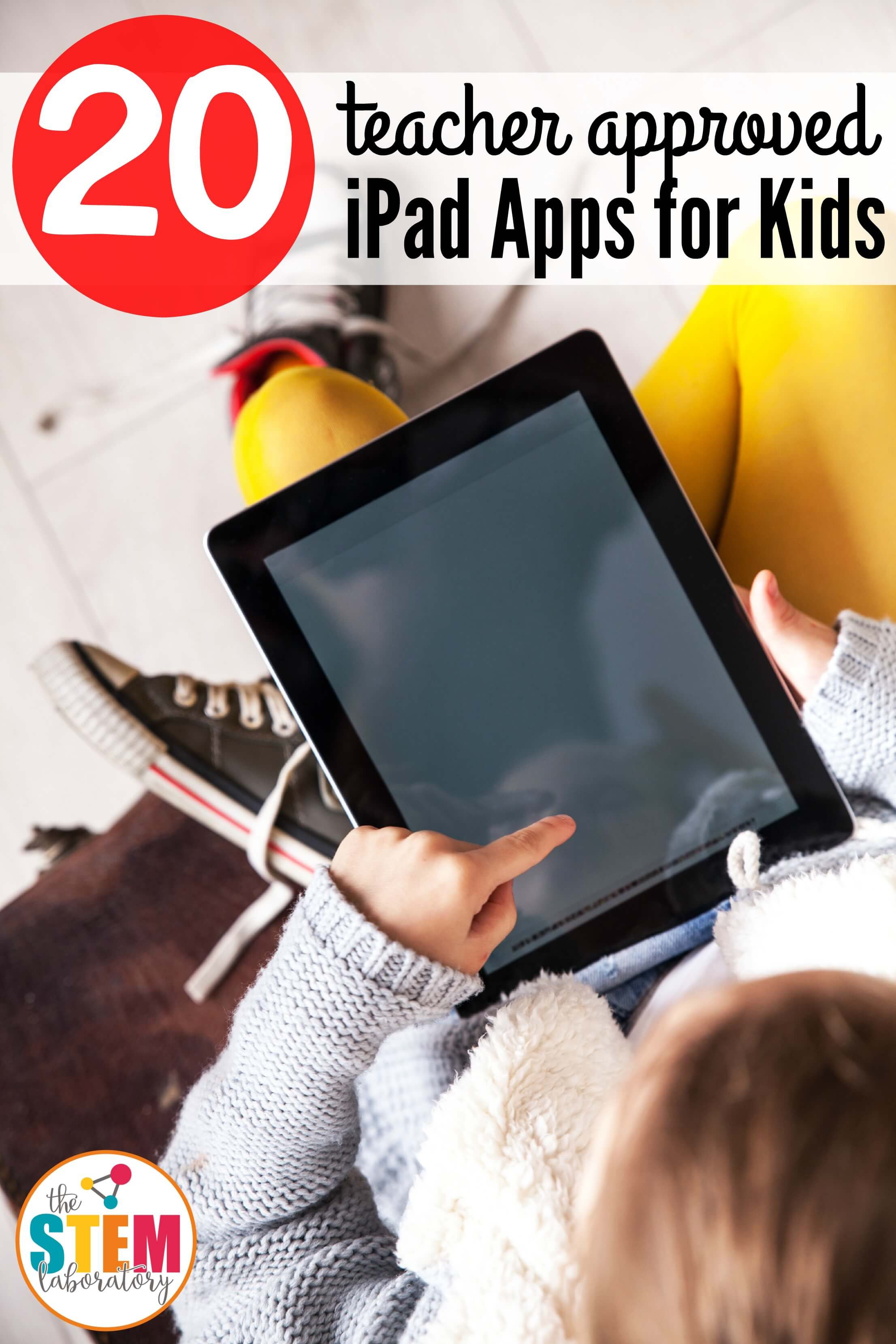 20 Teacher Approved iPad Apps for Kids - The Stem Laboratory